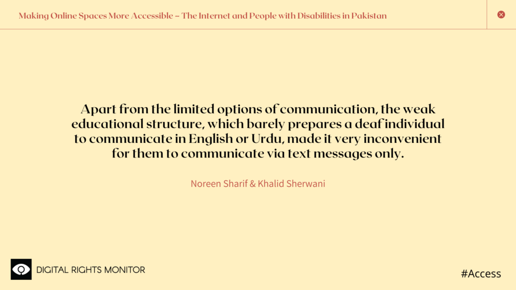 "Image 8: The authors, Noreen Sharif & Khalid Sherwani, write, ""Apart from the limited options of communication, the weak educational structure, which barely prepares a deaf individual to communicate in English or Urdu, made it very inconvenient for them to communicate via text messages only."""