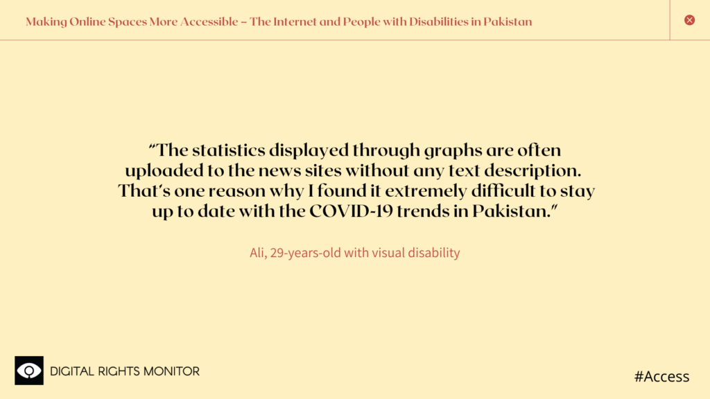 "Image 2: Ali, a 29 year old person with visual disability, says ""The statistics displayed through graphs are often uploaded to the news sites without any text description.  That's one reason why I found it extremely difficult to stay up to date with the COVID-19 trends in Pakistan."""