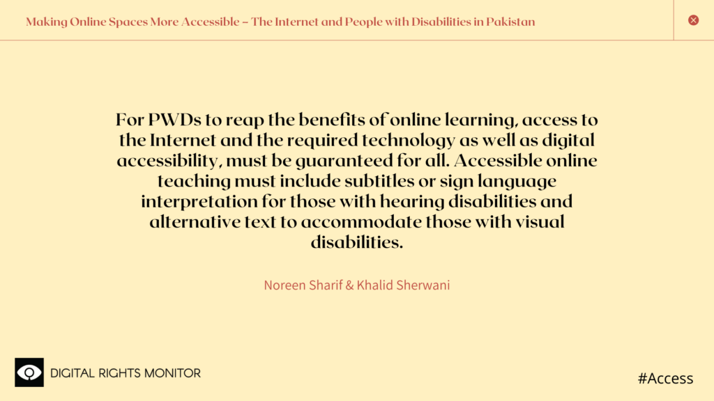 "Image 5: The authors, Noreen Sharif and Khalid Sherwani, write, ""for PWDs to reap the benefits of online learning, access to the Internet and the required technology as well as digital accessibility, must be guaranteed for all. Accessible online teaching must include subtitles or sign language interpretation for those with hearing disabilities, and alternative text to accommodate those with visual disabilities."""